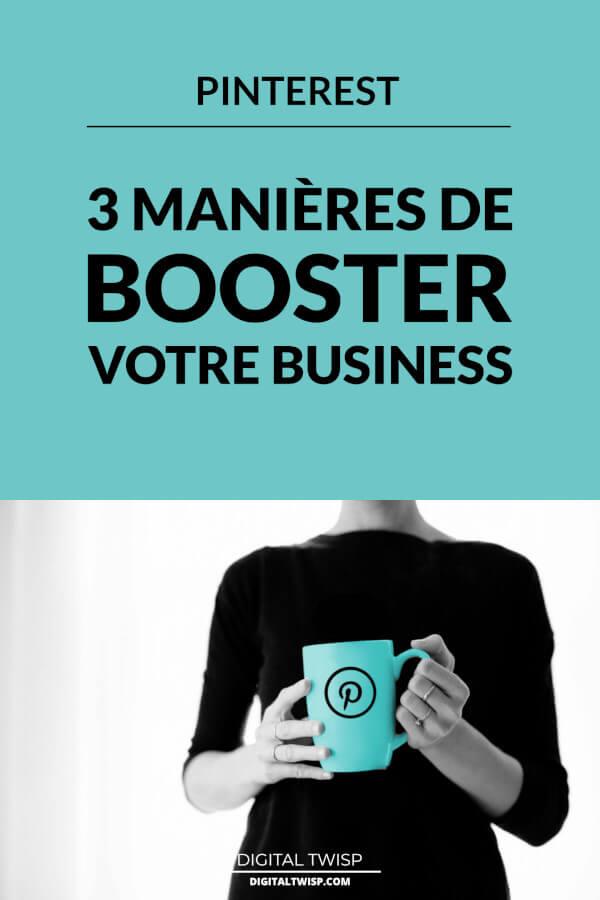 3 façons de booster votre Business grâce à une utilisation professionnelle de Pinterest