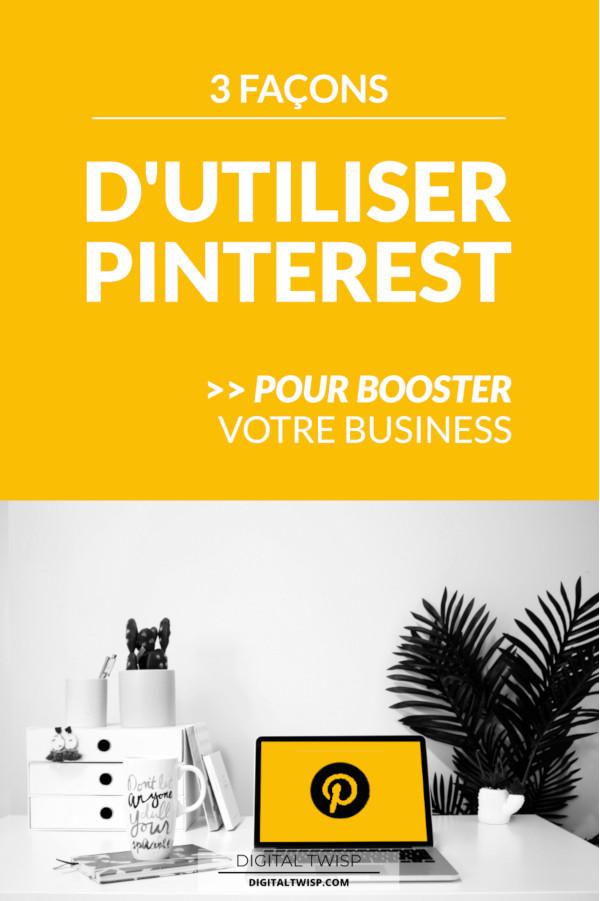 3 façons de faire une utilisation professionnelle de Pinterest pour booster votre business